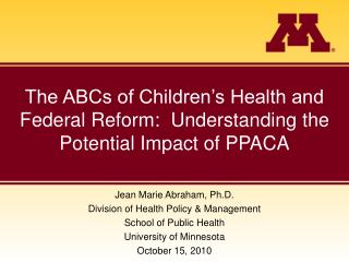 The ABCs of Children's Health and Federal Reform:  Understanding the Potential Impact of PPACA