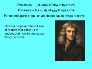 Kinematics – the study of  how  things move   Dynamics – the study of  why  things move