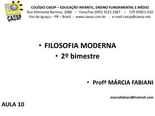 FILOSOFIA MODERNA 2º bimestre Profª  MÁRCIA FABIANI marciafabiani@hotmail AULA 10
