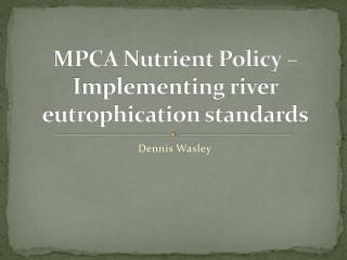 MPCA Nutrient Policy – Implementing river eutrophication standards