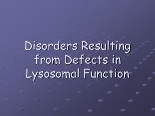 Disorders Resulting from Defects in Lysosomal Function