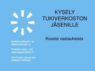 KYSELY TUKIVERKOSTON JÄSENILLE