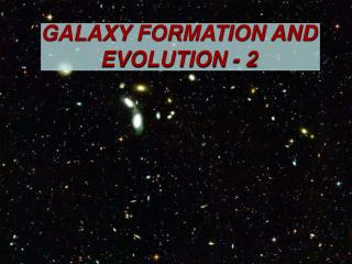 GALAXY FORMATION AND EVOLUTION - 2
