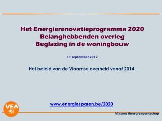 Het beleid van de Vlaamse overheid vanaf 2014 energiesparen.be/2020