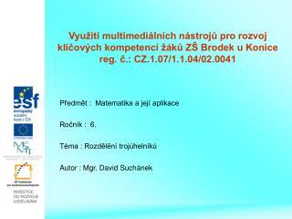 Předmět :  Matematika a její aplikace Ročník :  6. Téma : Rozdělění trojúhelníků
