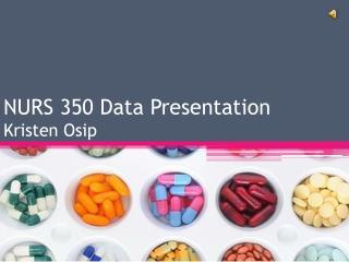 NURS 350 Data Presentation Kristen Osip