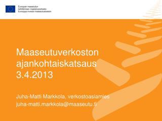 Maaseutuverkoston ajankohtaiskatsaus 3.4.2013