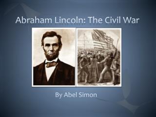 Abraham Lincoln: The Civil War