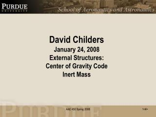 David Childers January 24, 2008 External Structures: Center of Gravity Code Inert Mass