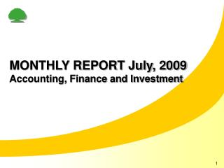 MONTHLY REPORT July, 2009 Accounting, Finance and Investment