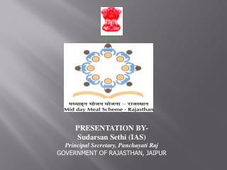 PRESENTATION BY- Sudarsan Sethi IAS Principal Secretary, Panchayati Raj GOVERNMENT OF RAJASTHAN, JAIPUR