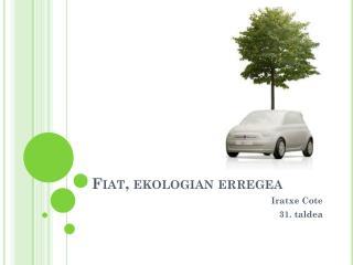 Fiat, ekologian erregea