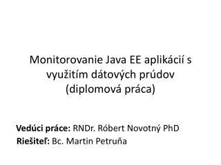 Monitorovanie  Java EE  aplikácií s  využitím dátových prúdov ( diplomov á práca )