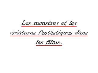 Les monstres et les cr�atures fantastiques dans les films .