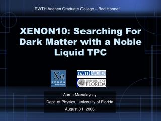 XENON10: Searching For Dark Matter with a Noble Liquid TPC