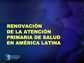 Renovación  de la Atención Primaria de Salud  en América Latina