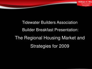 Tidewater Builders Association  Builder Breakfast Presentation: The Regional Housing Market and