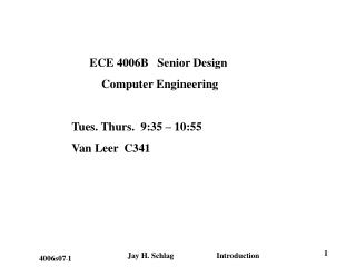 ECE 4006B   Senior Design            Computer Engineering Tues. Thurs.  9:35 – 10:55