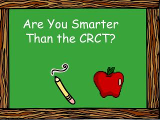 Are You Smarter Than the CRCT?