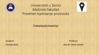 Univerzitet u Zenici Mašinski fakultet Predmet:Ispitivanje proizvoda
