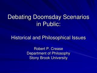 Debating Doomsday Scenarios in Public:  Historical and Philosophical Issues