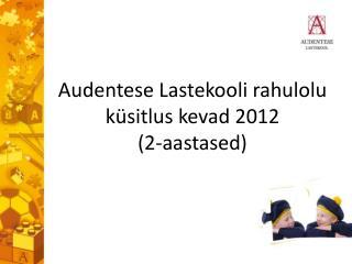 Audentese Lastekooli  rahulolu küsitlus  kevad 2012  (2-aastased)