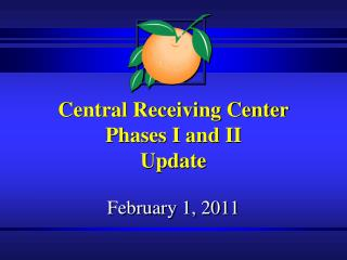 Central Receiving Center  Phases I and II Update