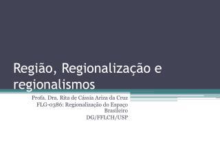 Região, Regionalização e regionalismos
