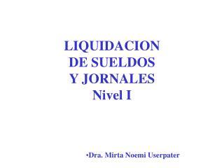 LIQUIDACION DE SUELDOS Y JORNALES Nivel I