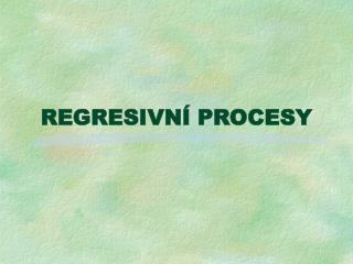 REGRESIVN� PROCESY