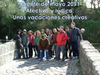 PUENTE DE MAYO 2011 AFECTIVO Y LUDICO: Unas vacaciones creativas.