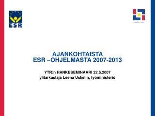 AJANKOHTAISTA  ESR –OHJELMASTA 2007-2013