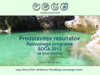 Predstavitev rezultatov  Razvojnega programa  SOČA 2013 (za Svet zavoda)