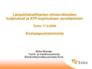 Britta Wiander Tuonti- ja markkinavalvonta Elintarviketurvallisuusvirasto Evira