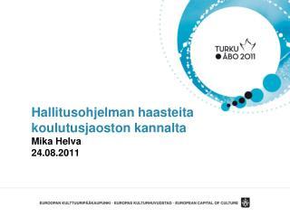 Hallitusohjelman haasteita koulutusjaoston kannalta Mika Helva 24.08.2011