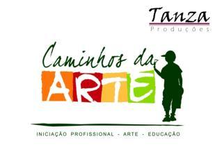 Projeto Caminhos da Arte Iniciação Profissional – Arte – Educação