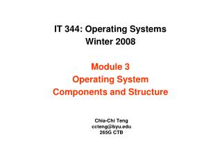 IT 344: Operating Systems Winter 2008 Module 3 Operating System Components and Structure