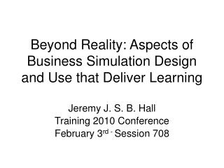 Beyond Reality: Aspects of Business Simulation Design and Use that Deliver Learning