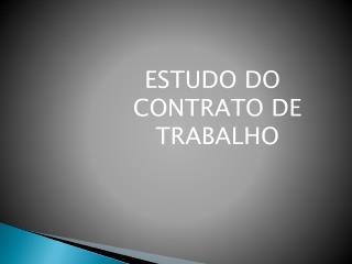 ESTUDO DO CONTRATO DE TRABALHO