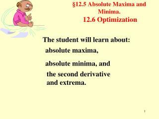 §12.5 Absolute Maxima and Minima. 12.6 Optimization