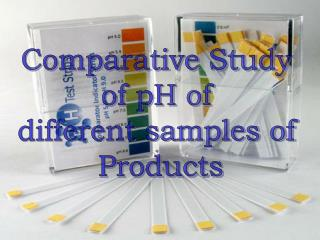 Comparative Study  of pH of  different samples of  Products