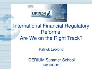 International Financial Regulatory Reforms:  Are We on the Right Track? Patrick Leblond