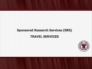 Sponsored  Research Services  (SRS ) TRAVEL SERVICES
