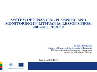 SYSTEM OF  FINANCIAL  PLANNING AND MONITORING IN LITHUANIA : LESSONS FROM 2007–2013 PERIOD