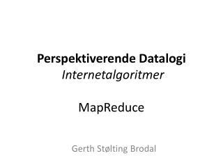 Perspektiverende Datalogi Internetalgoritmer MapReduce