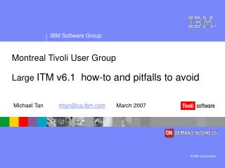 Montreal Tivoli User Group Large  ITM v6.1  how-to and pitfalls to avoid