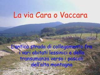 La via Cara o Vaccara