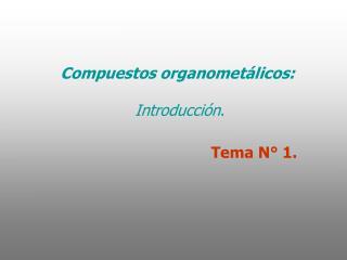 Compuestos organomet licos:    Introducci n.