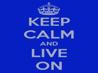 KEEP CALM AND LIVE ON!