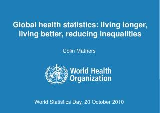 Global health statistics: living longer, living better, reducing inequalities